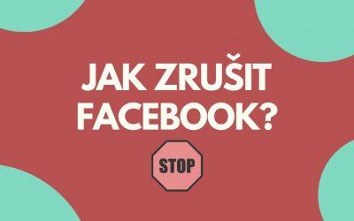 Jak zrušit Facebook?